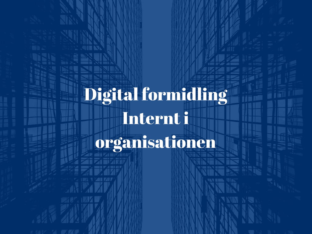 Digital formidling internt i organisationen